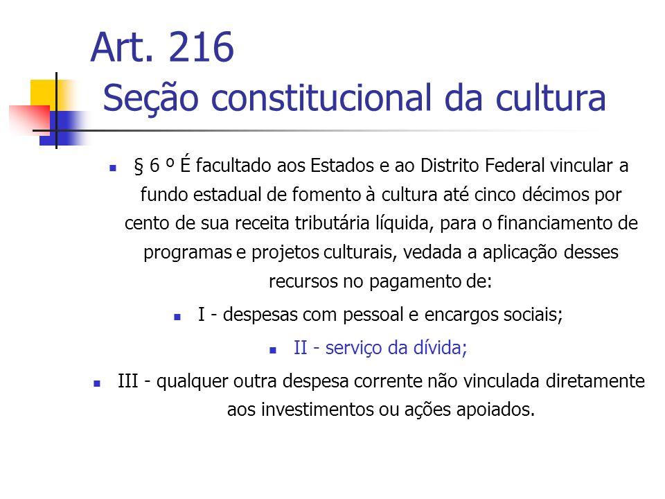 Art. 216 Seção constitucional da cultura § 6 º É facultado aos Estados e ao Distrito Federal vincular a fundo estadual de fomento à cultura até cinco