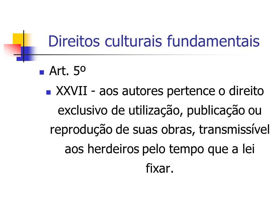 Direitos culturais fundamentais Art. 5º XXVII - aos autores pertence o direito exclusivo de utilização, publicação ou reprodução de suas obras, transm