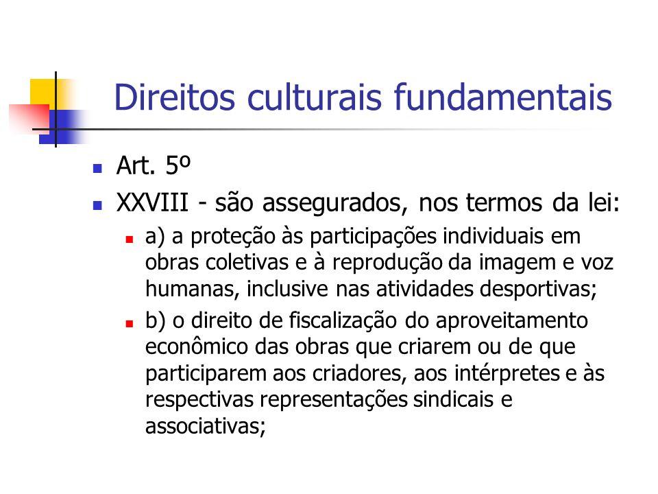 Direitos culturais fundamentais Art. 5º XXVIII - são assegurados, nos termos da lei: a) a proteção às participações individuais em obras coletivas e à