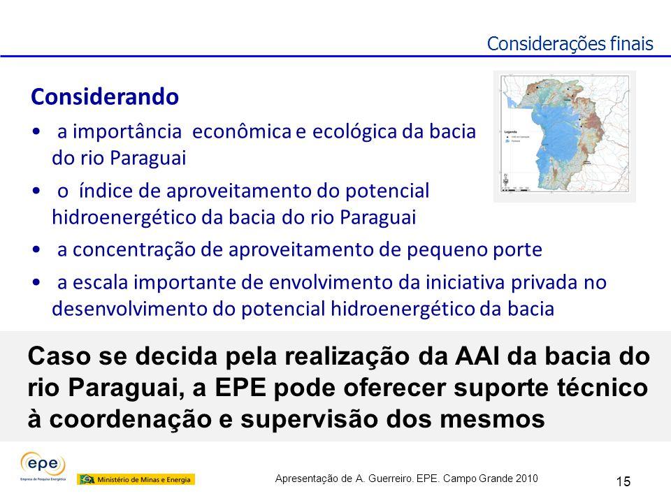 Apresentação de A. Guerreiro. EPE. Campo Grande 2010 Considerações finais Caso se decida pela realização da AAI da bacia do rio Paraguai, a EPE pode o