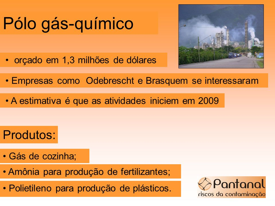 Pólo gás-químico Polietileno para produção de plásticos. A estimativa é que as atividades iniciem em 2009 Produtos: orçado em 1,3 milhões de dólares E