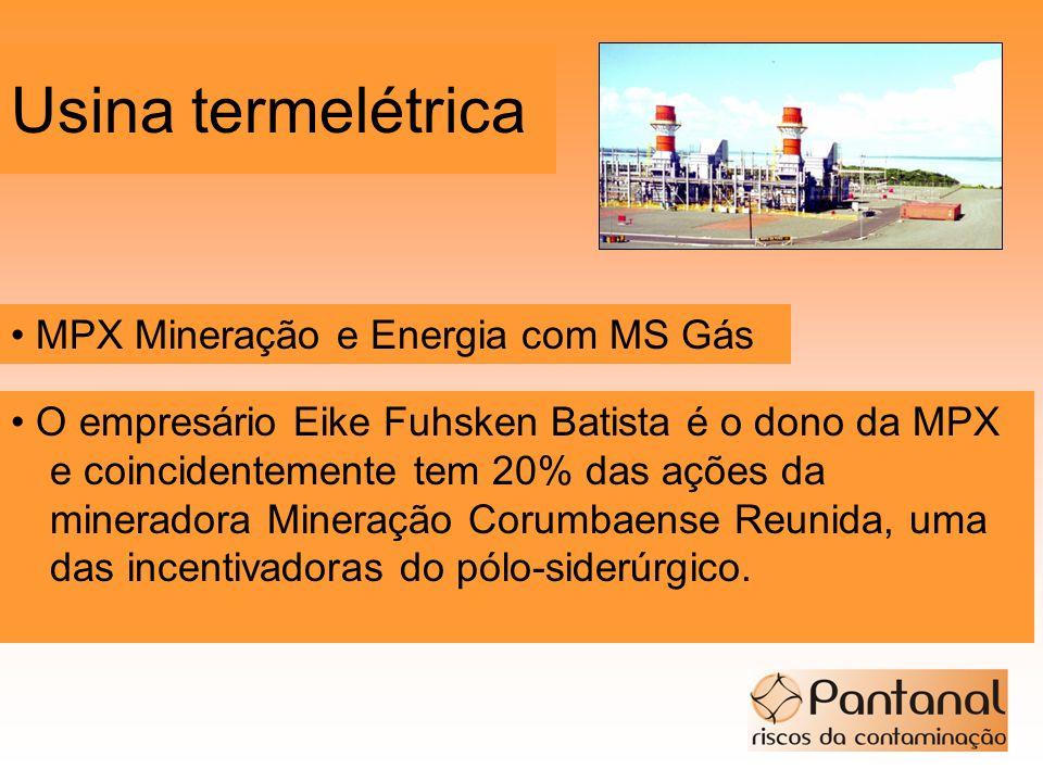 Usina termelétrica O empresário Eike Fuhsken Batista é o dono da MPX e coincidentemente tem 20% das ações da mineradora Mineração Corumbaense Reunida,