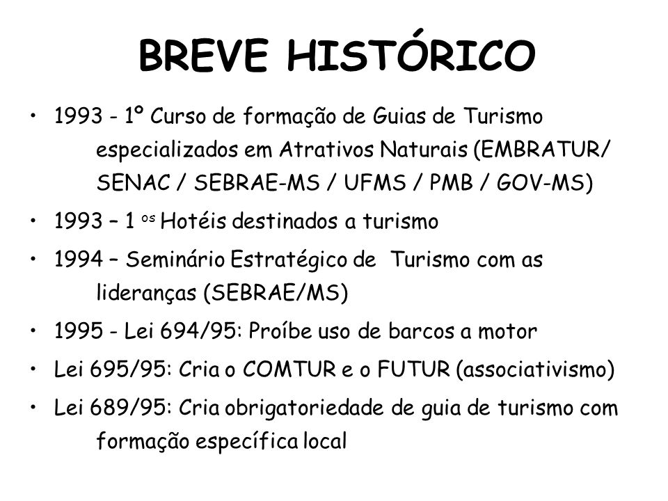 BREVE HISTÓRICO 1993 - 1º Curso de formação de Guias de Turismo especializados em Atrativos Naturais (EMBRATUR/ SENAC / SEBRAE-MS / UFMS / PMB / GOV-M
