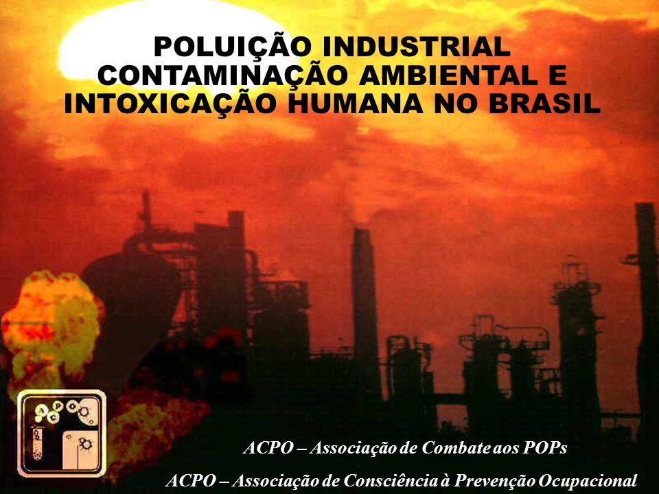 ACPO – Associação de Combate aos POPs ACPO – Associação de Consciência à Prevenção Ocupacional POLUIÇÃO INDUSTRIAL CONTAMINAÇÃO AMBIENTAL E INTOXICAÇÃ