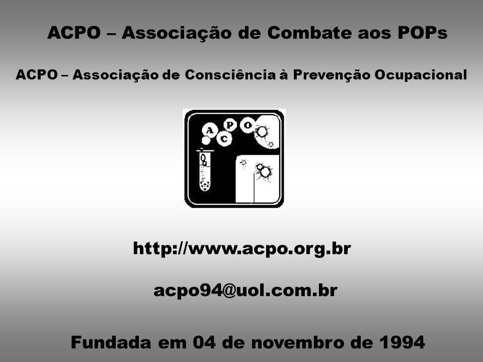 ACPO – Associação de Combate aos POPs ACPO – Associação de Consciência à Prevenção Ocupacional http://www.acpo.org.br acpo94@uol.com.br Fundada em 04