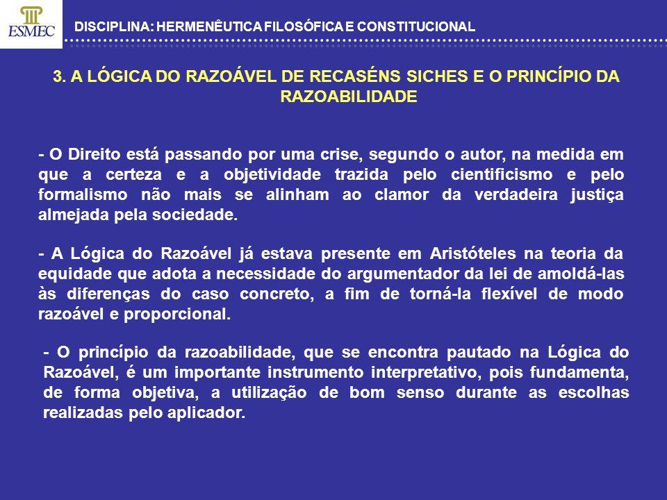 DISCIPLINA: HERMENÊUTICA FILOSÓFICA E CONSTITUCIONAL 3. A LÓGICA DO RAZOÁVEL DE RECASÉNS SICHES E O PRINCÍPIO DA RAZOABILIDADE - O Direito está passan