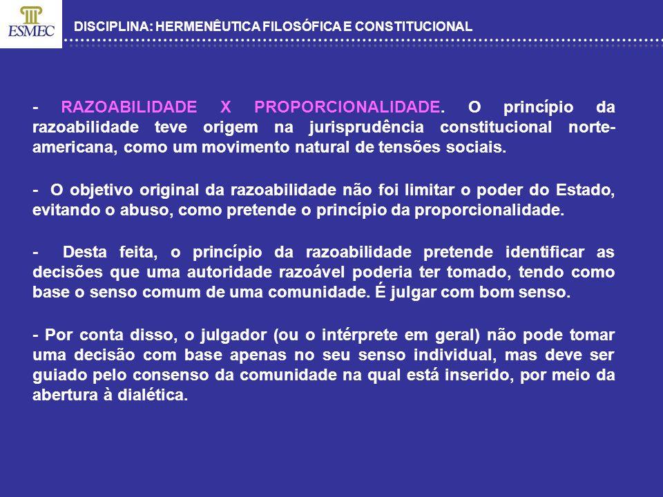 DISCIPLINA: HERMENÊUTICA FILOSÓFICA E CONSTITUCIONAL - RAZOABILIDADE X PROPORCIONALIDADE. O princípio da razoabilidade teve origem na jurisprudência c