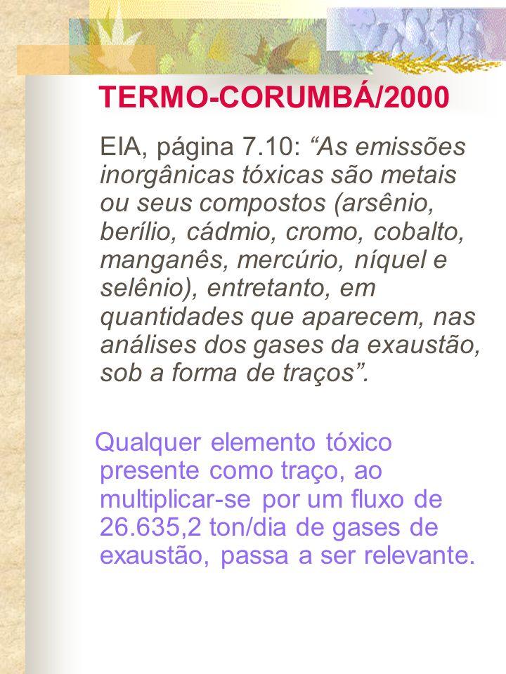 TERMO-CORUMBÁ/2000 EIA, página 7.10: As emissões inorgânicas tóxicas são metais ou seus compostos (arsênio, berílio, cádmio, cromo, cobalto, manganês,