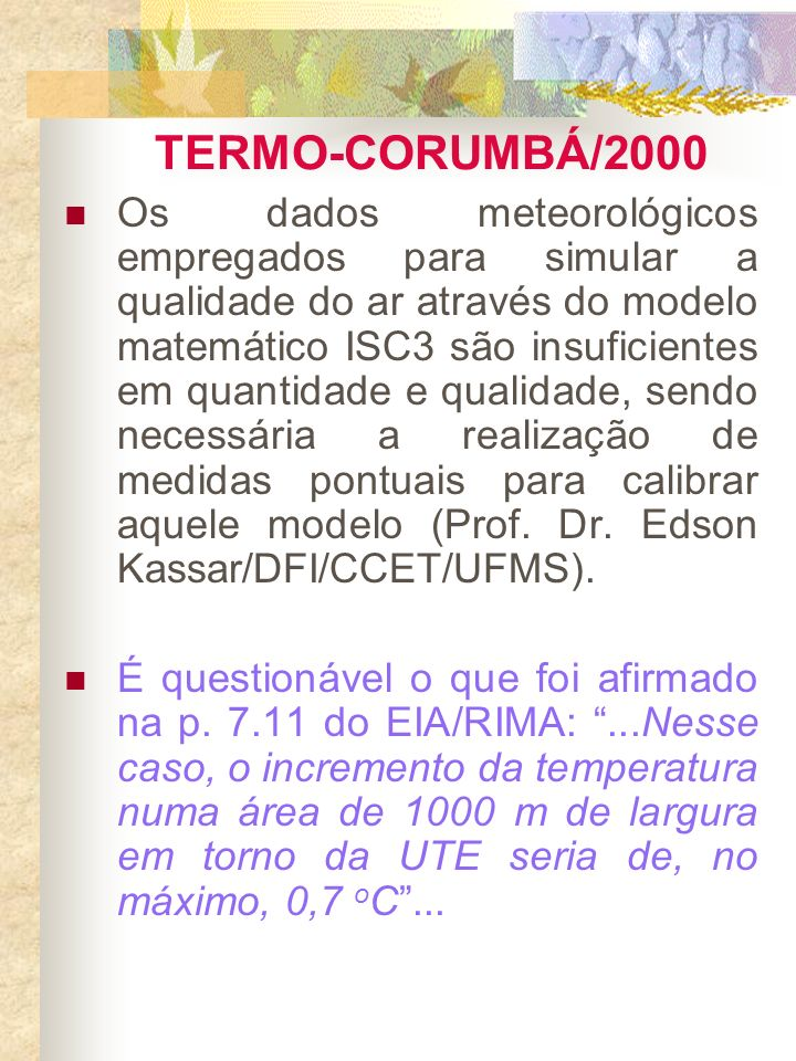 TERMO-CORUMBÁ/2000 Os dados meteorológicos empregados para simular a qualidade do ar através do modelo matemático ISC3 são insuficientes em quantidade