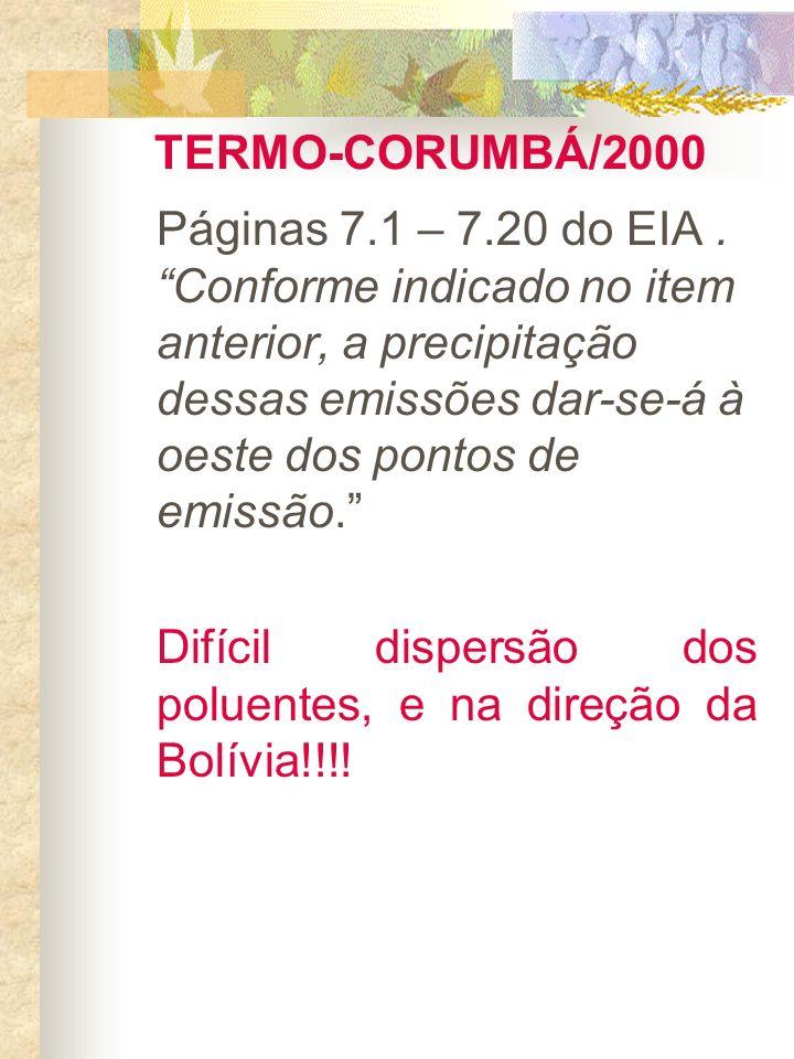 TERMO-CORUMBÁ/2000 Páginas 7.1 – 7.20 do EIA. Conforme indicado no item anterior, a precipitação dessas emissões dar-se-á à oeste dos pontos de emissã