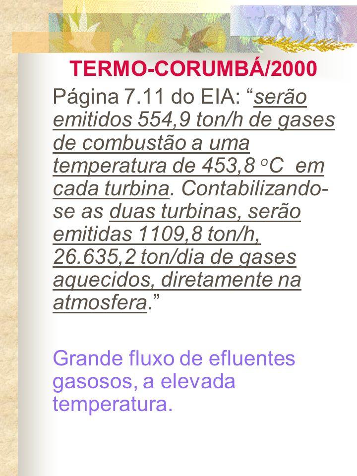 TERMO-CORUMBÁ/2000 Página 7.11 do EIA: serão emitidos 554,9 ton/h de gases de combustão a uma temperatura de 453,8 o C em cada turbina. Contabilizando
