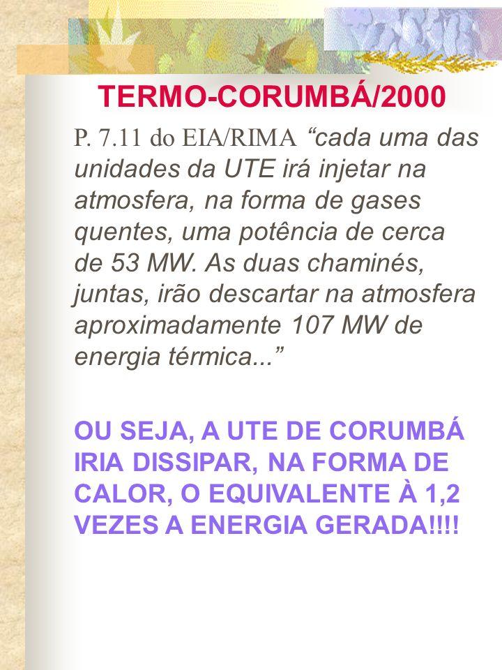 TERMO-CORUMBÁ/2000 P. 7.11 do EIA/RIMA cada uma das unidades da UTE irá injetar na atmosfera, na forma de gases quentes, uma potência de cerca de 53 M
