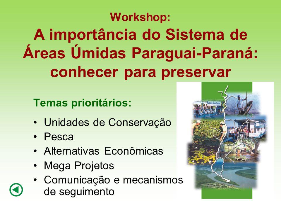Workshop: A importância do Sistema de Áreas Úmidas Paraguai-Paraná: conhecer para preservar Temas prioritários: Unidades de Conservação Pesca Alternat