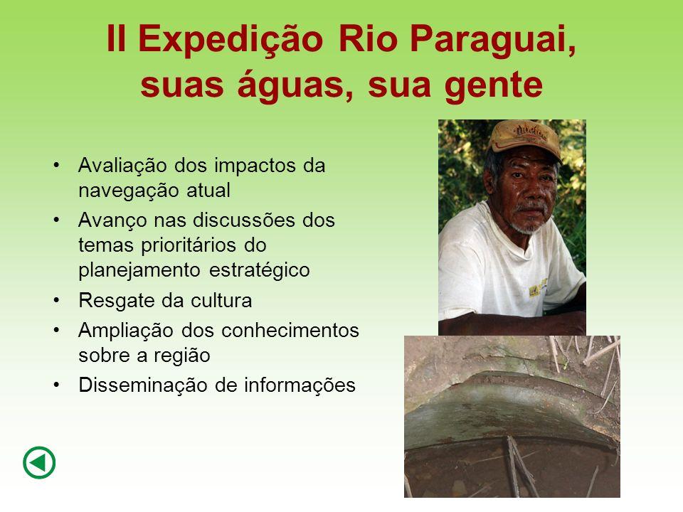 II Expedição Rio Paraguai, suas águas, sua gente Avaliação dos impactos da navegação atual Avanço nas discussões dos temas prioritários do planejament