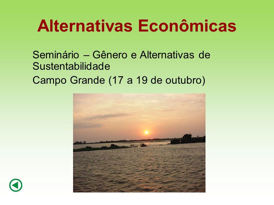 Alternativas Econômicas Seminário – Gênero e Alternativas de Sustentabilidade Campo Grande (17 a 19 de outubro)