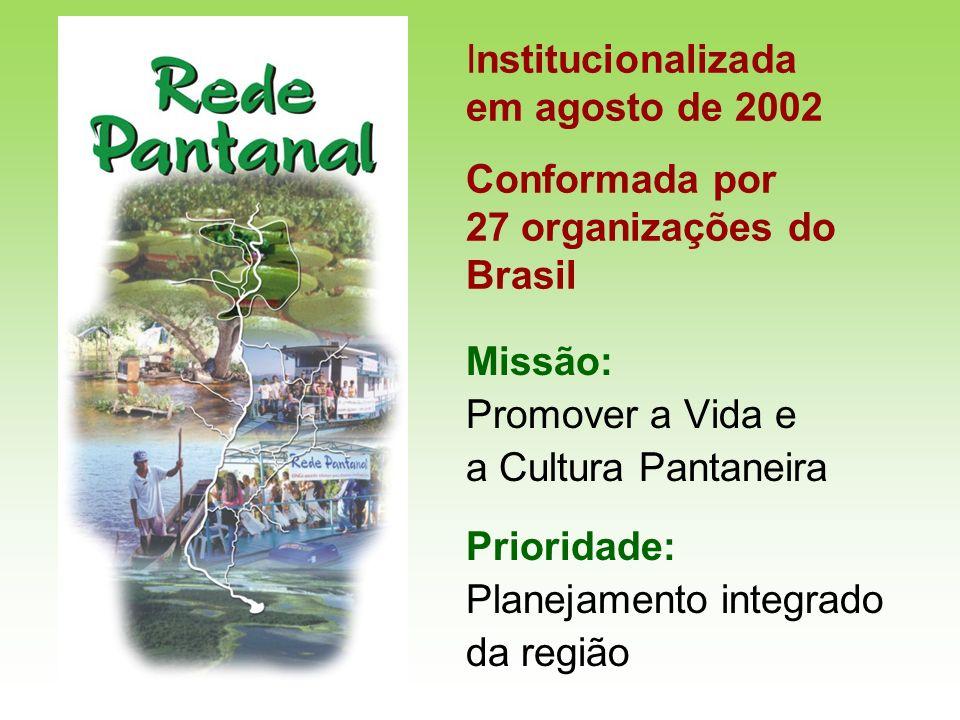 Institucionalizada em agosto de 2002 Conformada por 27 organizações do Brasil Missão: Promover a Vida e a Cultura Pantaneira Prioridade: Planejamento