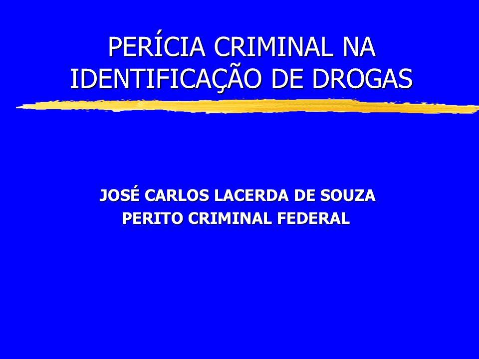 PERÍCIA CRIMINAL NA IDENTIFICAÇÃO DE DROGAS JOSÉ CARLOS LACERDA DE SOUZA PERITO CRIMINAL FEDERAL