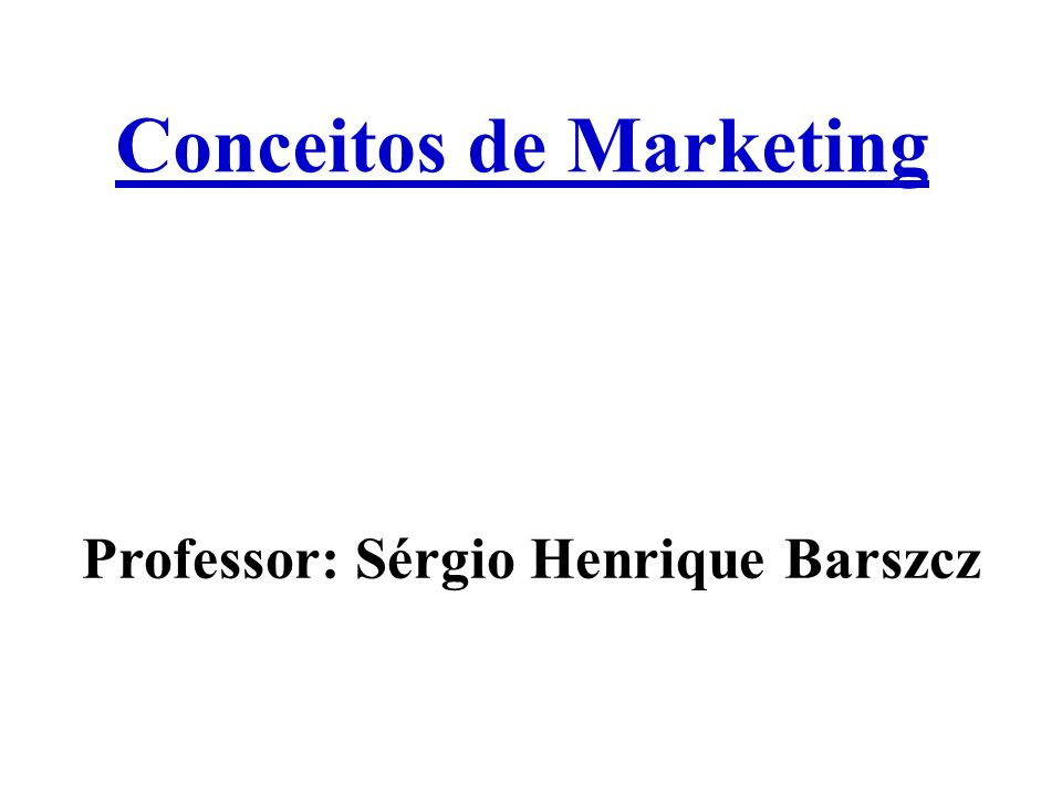 Conceitos de Marketing Professor: Sérgio Henrique Barszcz