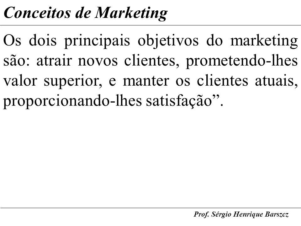 Prof. Sérgio Henrique Barszcz Conceitos de Marketing Os dois principais objetivos do marketing são: atrair novos clientes, prometendo-lhes valor super