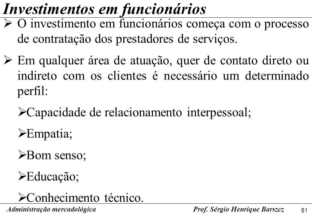 51 Administração mercadológicaProf. Sérgio Henrique Barszcz Investimentos em funcionários O investimento em funcionários começa com o processo de cont