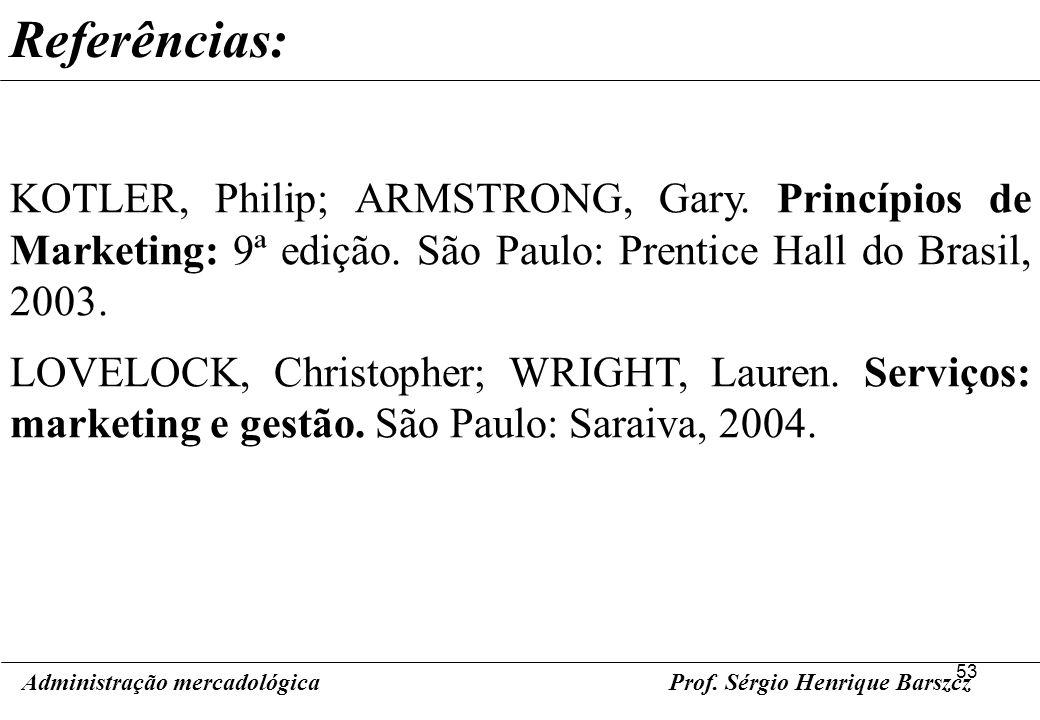 53 Prof. Sérgio Henrique Barszcz Referências: Administração mercadológica KOTLER, Philip; ARMSTRONG, Gary. Princípios de Marketing: 9ª edição. São Pau