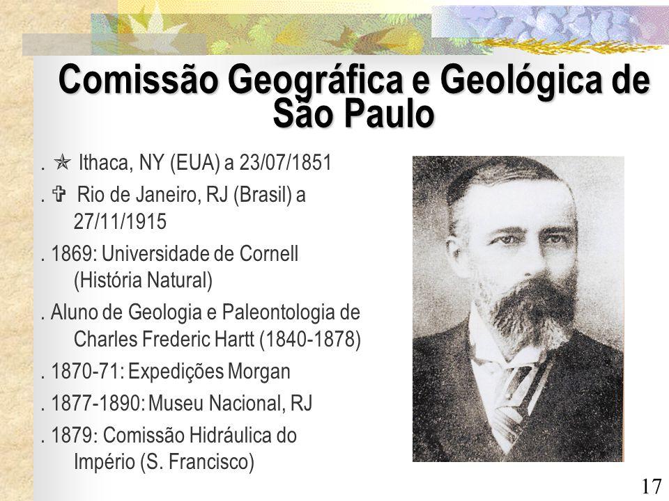17 Comissão Geográfica e Geológica de São Paulo. Ithaca, NY (EUA) a 23/07/1851. Rio de Janeiro, RJ (Brasil) a 27/11/1915. 1869: Universidade de Cornel