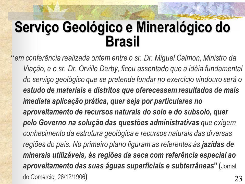 23 Serviço Geológico e Mineralógico do Brasil em conferência realizada ontem entre o sr. Dr. Miguel Calmon, Ministro da Viação, e o sr. Dr. Orville De