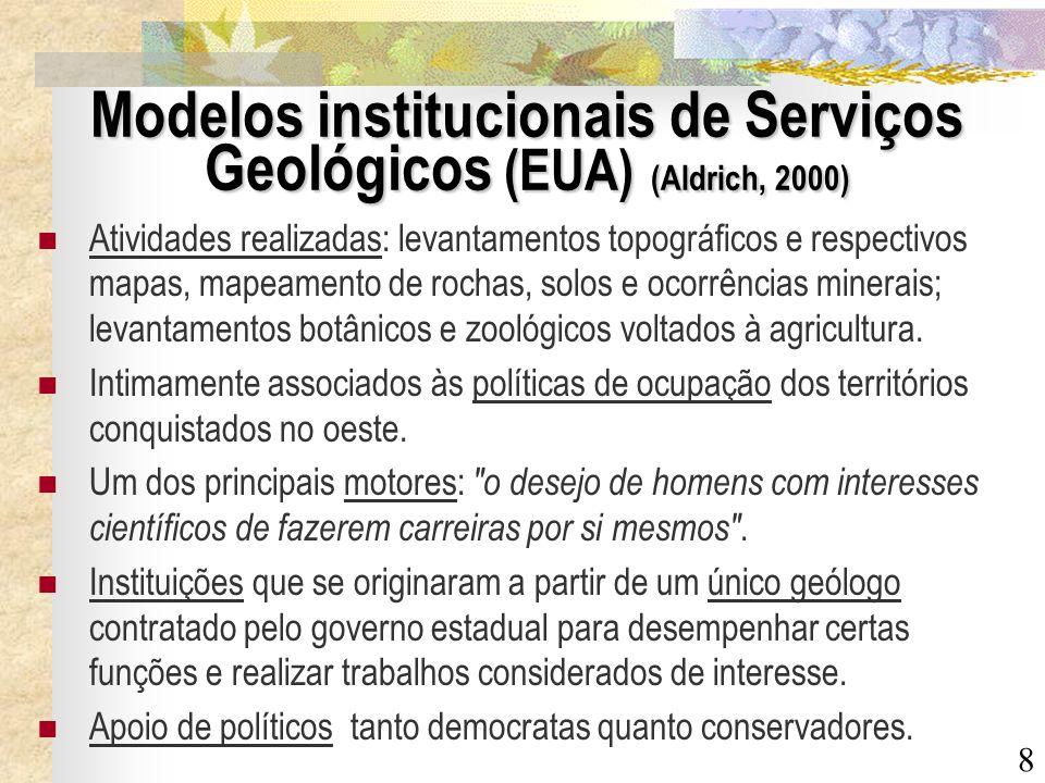 8 Modelos institucionais de Serviços Geológicos (EUA) (Aldrich, 2000) Atividades realizadas: levantamentos topográficos e respectivos mapas, mapeament