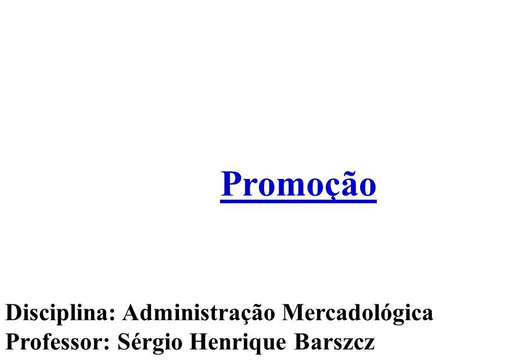 Promoção Disciplina: Administração Mercadológica Professor: Sérgio Henrique Barszcz