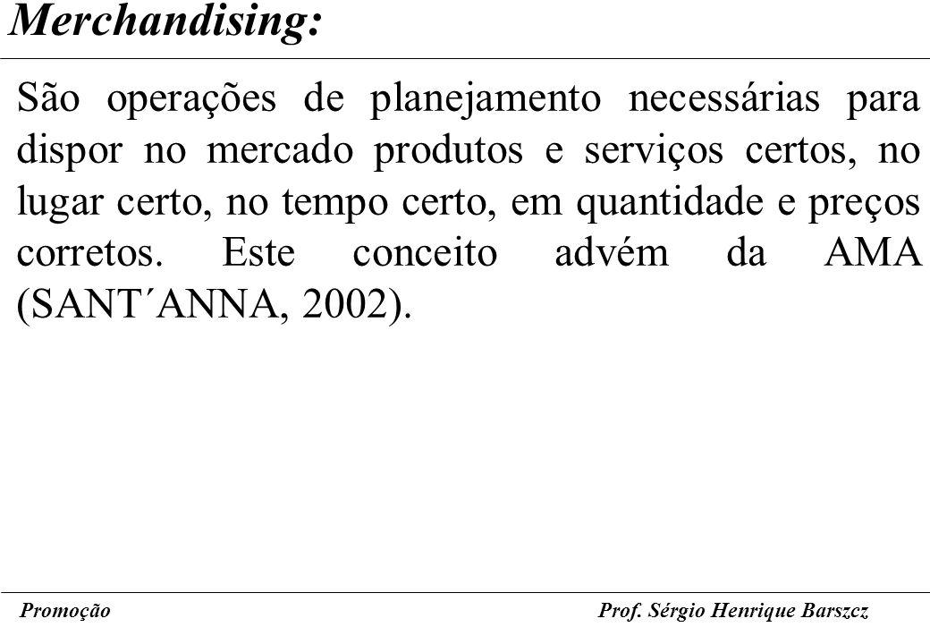 PromoçãoProf. Sérgio Henrique Barszcz Merchandising: São operações de planejamento necessárias para dispor no mercado produtos e serviços certos, no l