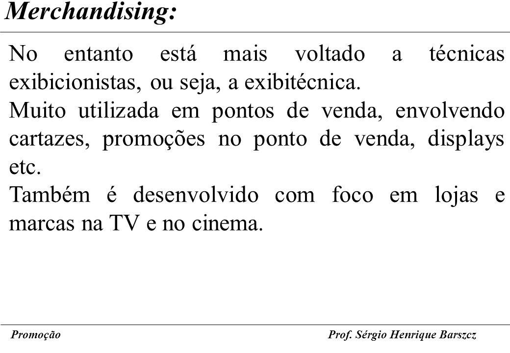 PromoçãoProf. Sérgio Henrique Barszcz Merchandising: No entanto está mais voltado a técnicas exibicionistas, ou seja, a exibitécnica. Muito utilizada