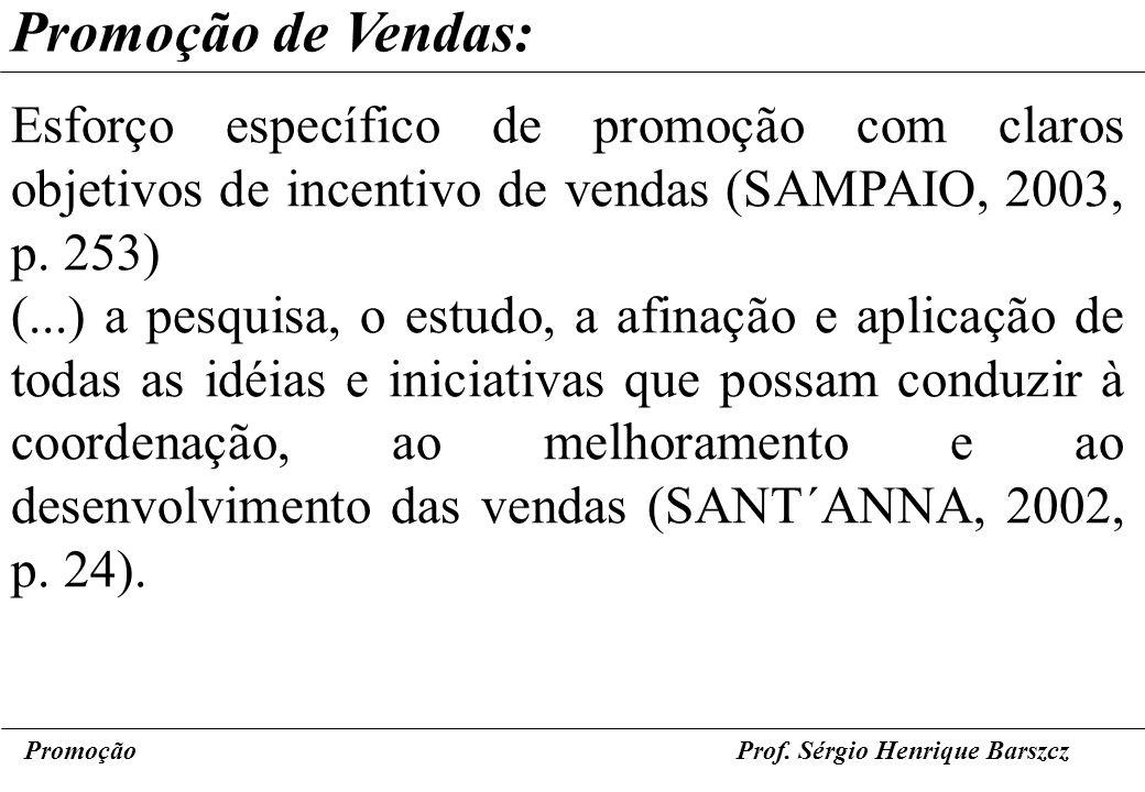 PromoçãoProf. Sérgio Henrique Barszcz Promoção de Vendas: Esforço específico de promoção com claros objetivos de incentivo de vendas (SAMPAIO, 2003, p