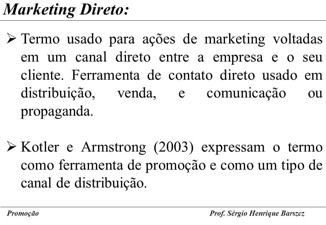PromoçãoProf. Sérgio Henrique Barszcz Marketing Direto: Termo usado para ações de marketing voltadas em um canal direto entre a empresa e o seu client