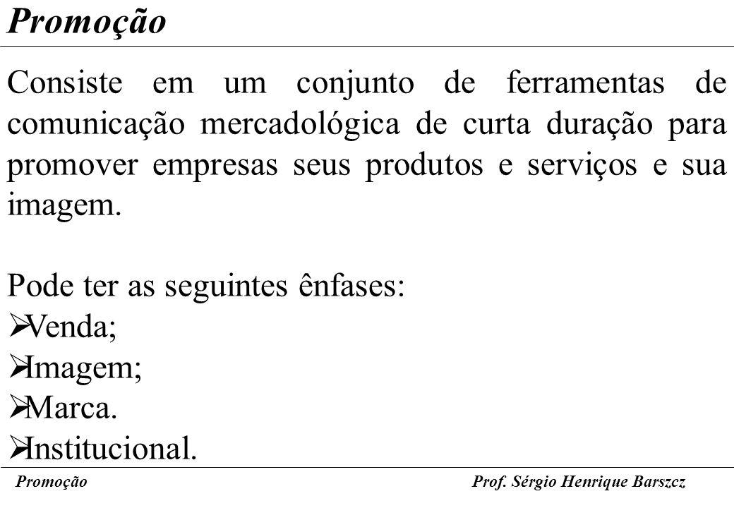 PromoçãoProf. Sérgio Henrique Barszcz Promoção Consiste em um conjunto de ferramentas de comunicação mercadológica de curta duração para promover empr