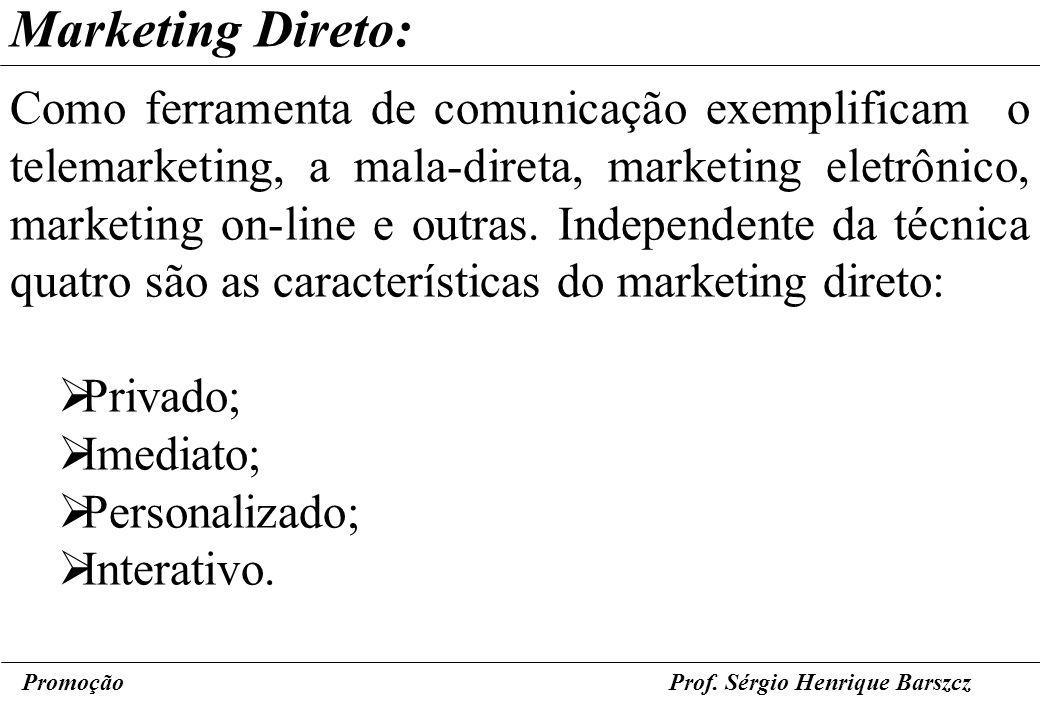 PromoçãoProf. Sérgio Henrique Barszcz Marketing Direto: Como ferramenta de comunicação exemplificam o telemarketing, a mala-direta, marketing eletrôni
