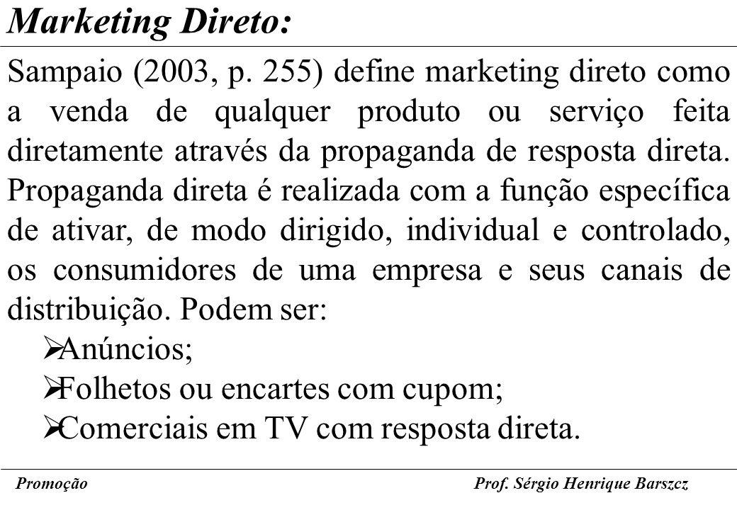 PromoçãoProf. Sérgio Henrique Barszcz Marketing Direto: Sampaio (2003, p. 255) define marketing direto como a venda de qualquer produto ou serviço fei