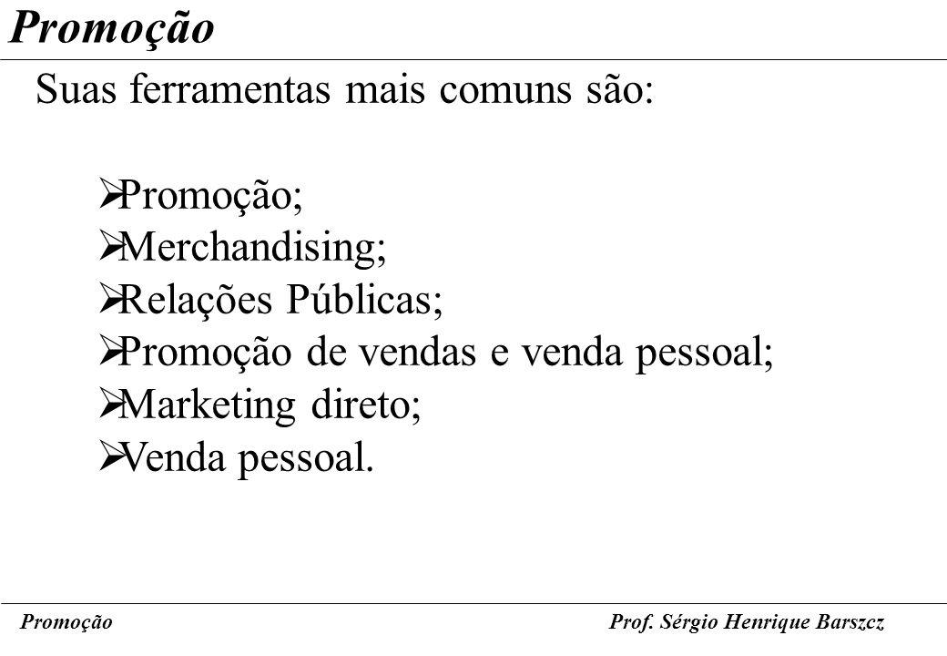 PromoçãoProf. Sérgio Henrique Barszcz Promoção Suas ferramentas mais comuns são: Promoção; Merchandising; Relações Públicas; Promoção de vendas e vend
