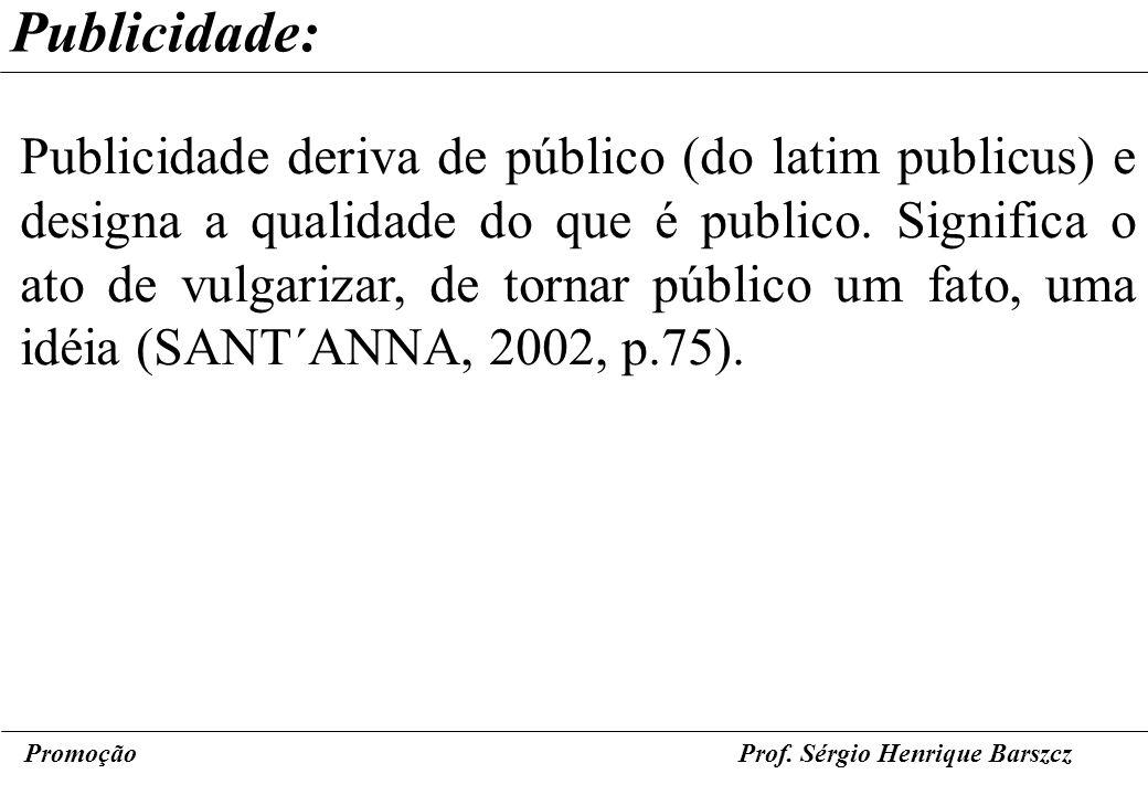 PromoçãoProf. Sérgio Henrique Barszcz Publicidade: Publicidade deriva de público (do latim publicus) e designa a qualidade do que é publico. Significa