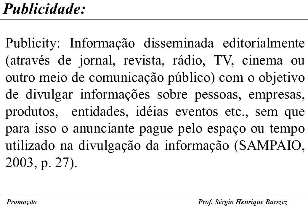 PromoçãoProf. Sérgio Henrique Barszcz Publicidade: Publicity: Informação disseminada editorialmente (através de jornal, revista, rádio, TV, cinema ou