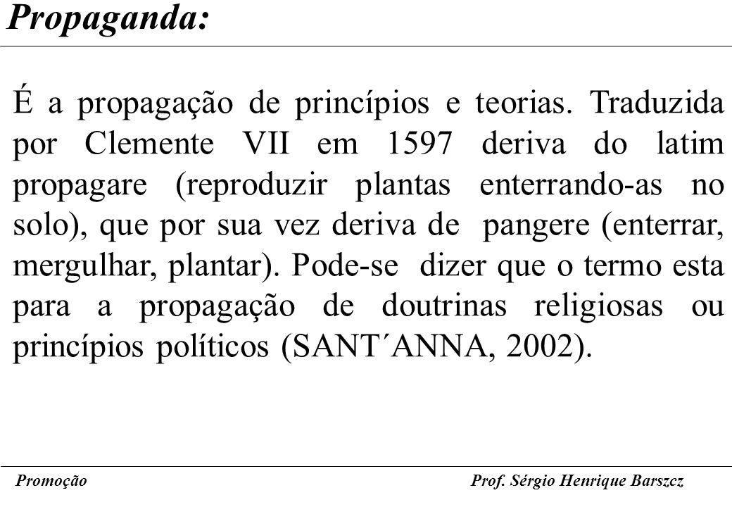 PromoçãoProf. Sérgio Henrique Barszcz Propaganda: É a propagação de princípios e teorias. Traduzida por Clemente VII em 1597 deriva do latim propagare