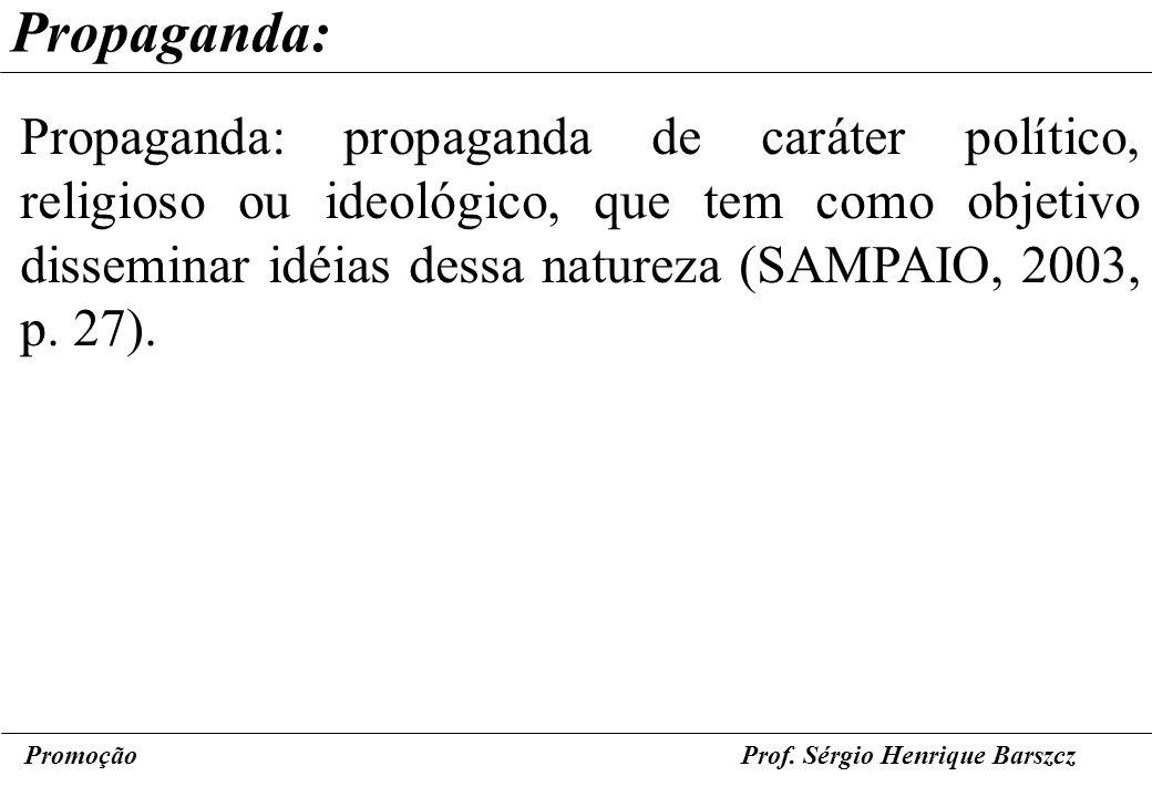 PromoçãoProf. Sérgio Henrique Barszcz Propaganda: Propaganda: propaganda de caráter político, religioso ou ideológico, que tem como objetivo dissemina