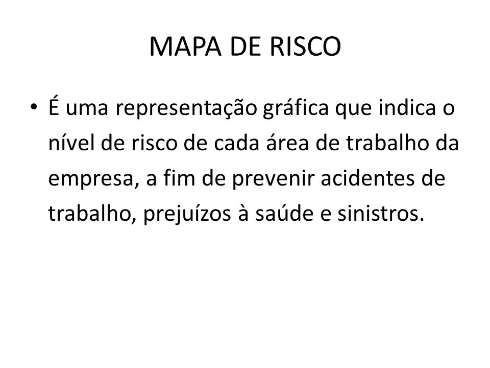 MAPA DE RISCO É uma representação gráfica que indica o nível de risco de cada área de trabalho da empresa, a fim de prevenir acidentes de trabalho, pr