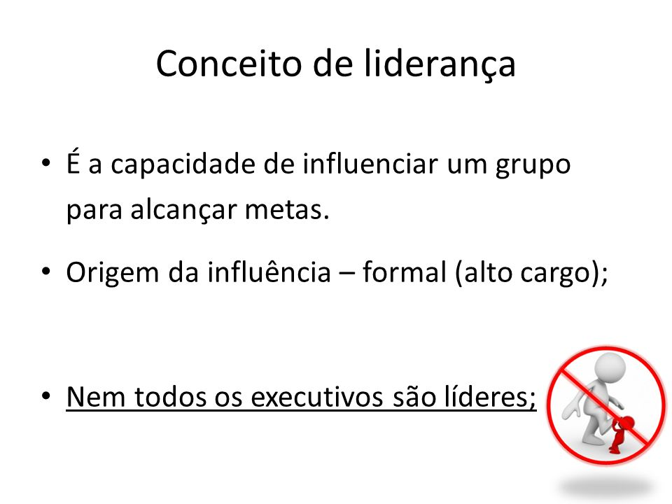 DEFINIÇÃO DE LIDERANÇA Liderança é a habilidade de influir em um grupo e conseguir a realização de metas.