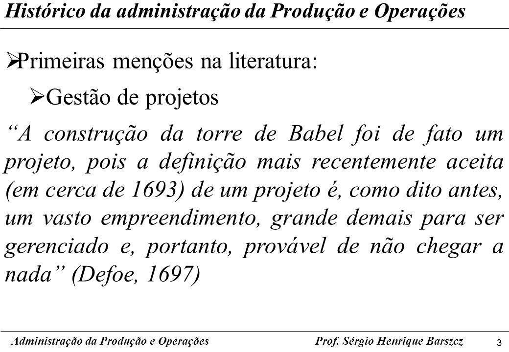3 Prof. Sérgio Henrique Barszcz Histórico da administração da Produção e Operações Primeiras menções na literatura: Gestão de projetos A construção da
