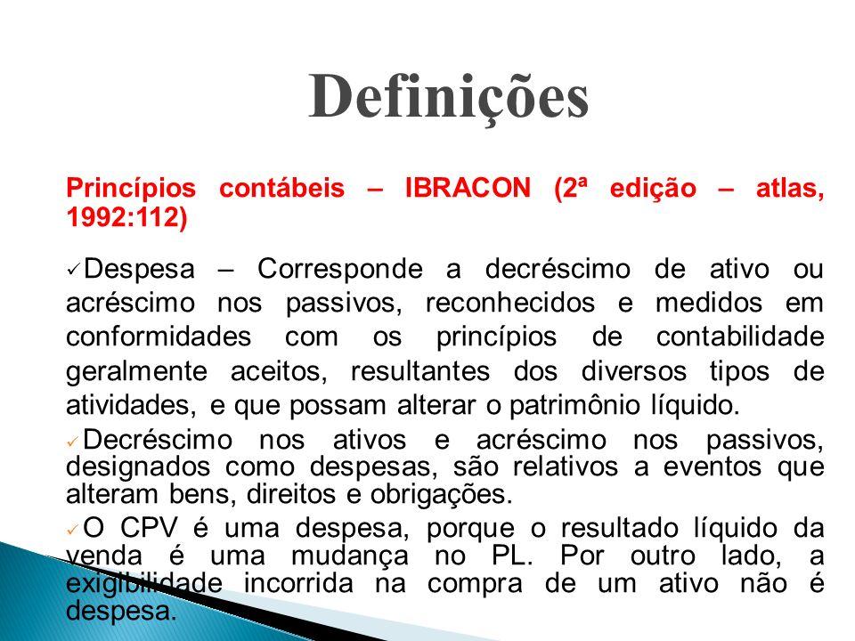 Definições Princípios contábeis – IBRACON (2ª edição – atlas, 1992:112): Despesa não operacional – Corresponde ao evento econômico diminutivo ao PL, não associado com a atividade principal da empresa, independentemente da sua freqüência.