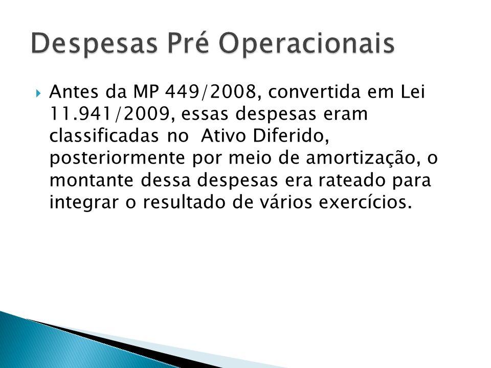 A partir de 1º de janeiro/ 2009 – esses gastos devem ser contabilizados em contas de despesas operacionais, para compor o resultado do exercício em que forem incorridos