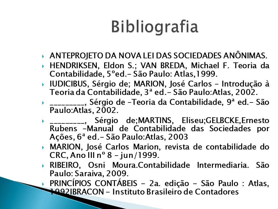 ANTEPROJETO DA NOVA LEI DAS SOCIEDADES ANÔNIMAS. HENDRIKSEN, Eldon S.; VAN BREDA, Michael F. Teoria da Contabilidade, 5ºed.- São Paulo: Atlas,1999. IU