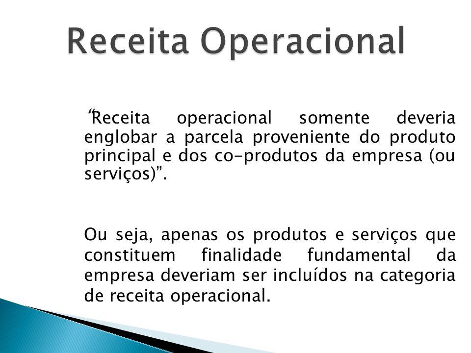 Receita operacional somente deveria englobar a parcela proveniente do produto principal e dos co-produtos da empresa (ou serviços).
