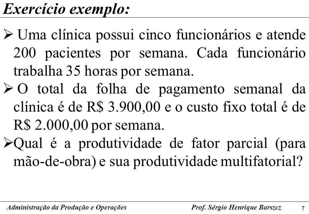7 Prof. Sérgio Henrique Barszcz Exercício exemplo: Uma clínica possui cinco funcionários e atende 200 pacientes por semana. Cada funcionário trabalha