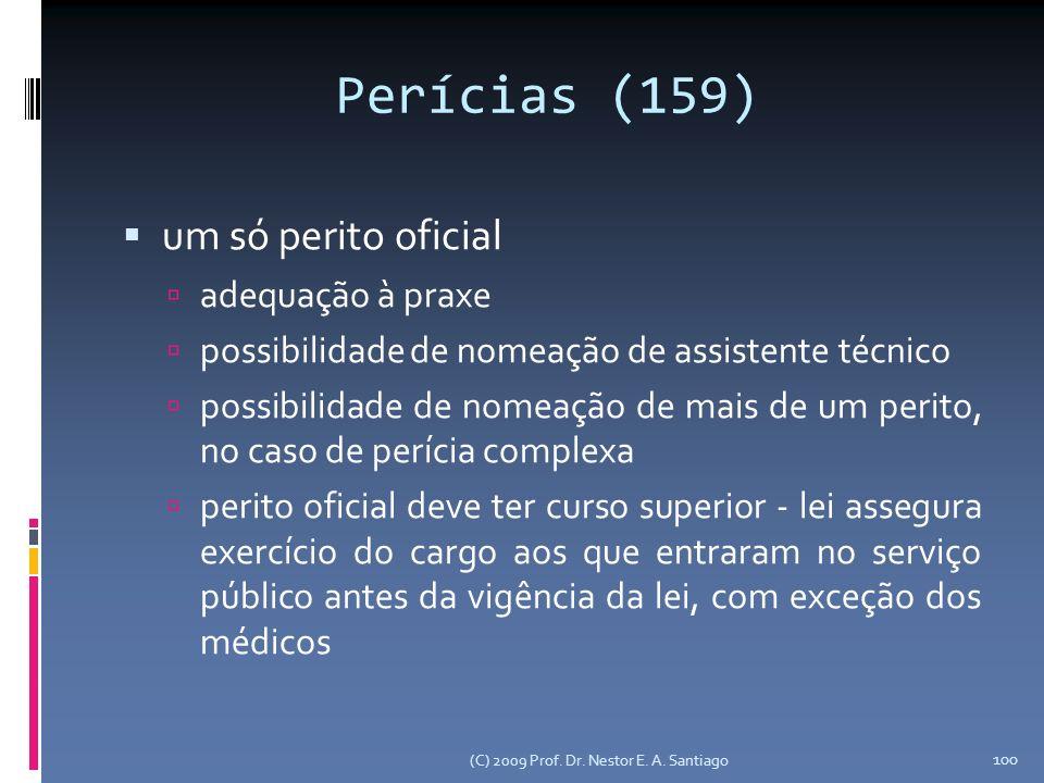 (C) 2009 Prof. Dr. Nestor E. A. Santiago 100 Perícias (159) um só perito oficial adequação à praxe possibilidade de nomeação de assistente técnico pos